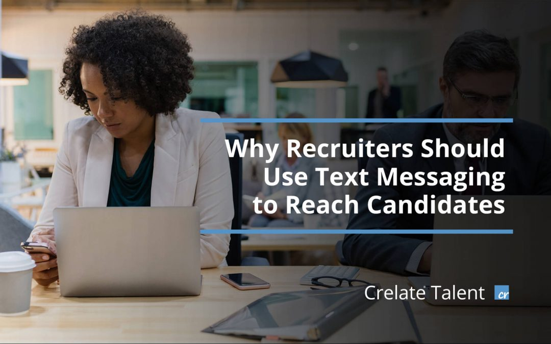 Why Recruiters Should Use Text Messaging to Reach Candidates