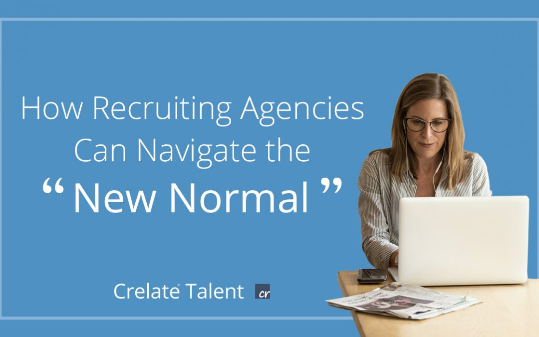 "How Recruiting Agencies Can Navigate the ""New Normal"""