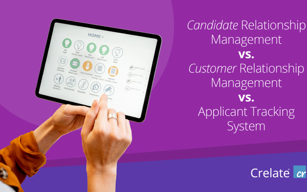 Candidate Relationship Management vs. Customer Relationship Management vs. Applicant Tracking System