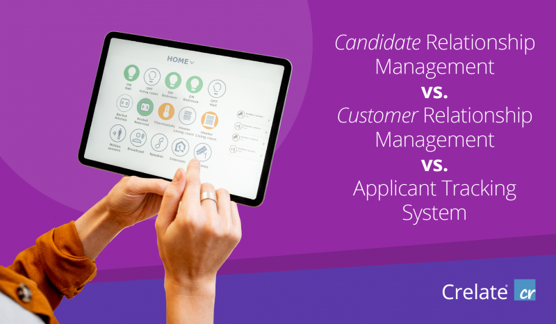 Candidate Relationship Management vs. Customer Relationship Management vs. Applicant Tracking System